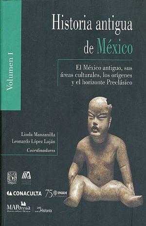 HISTORIA ANTIGUA DE MEXICO / VOL. I. EL MEXICO ANTIGUO SUS AREAS CULTURALES LOS ORIGENES Y EL HORIZONTE PRECLASICO