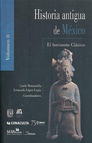 HISTORIA ANTIGUA DE MEXICO / VOL. II. EL HORIZONTE CLASICO
