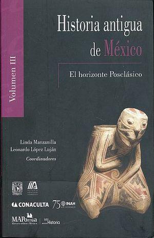 HISTORIA ANTIGUA DE MEXICO / VOL. III . EL HORIZONTE POSCLASICO