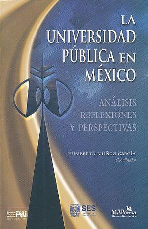 UNIVERSIDAD PUBLICA EN MEXICO, LA. ANALISIS REFLEXIONES Y PERSPECTIVAS