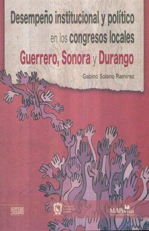 DESEMPEÑO INSTITUCIONAL Y POLITICO EN LOS CONGRESOS LOCALES. GUERRERO SONORA Y DURANGO