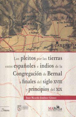 PLEITOS POR LAS TIERRAS ENTRE ESPAÑOLES E INDIOS DE LA CONGREGACION DE BERNAL A FINALES DEL SIGLO XVIII Y PRINCIPIOS DEL XIX