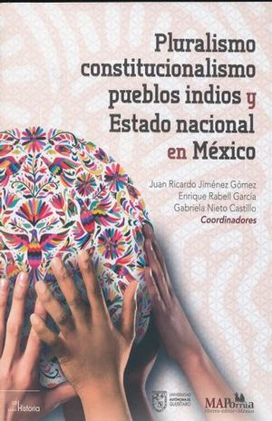 PLURALISMO CONSTITUCIONALISMO PUEBLOS INDIOS Y ESTADO NACIONAL EN MEXICO