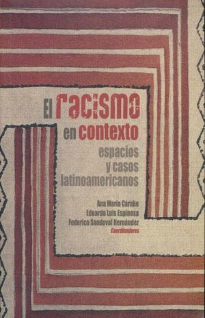 RACISMO EN CONTEXTO ESPACIOS Y CASOS LATINOAMERICANOS, EL