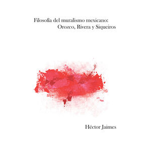 FILOSOFIA DEL MURALISMO MEXICANO. OROZCO RIVERA Y SIQUEIROS