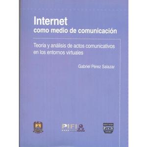 INTERNET COMO MEDIO DE COMUNICACION. TEORIA Y ANALISIS DE ACTOS COMUNICATIVOS EN LOS ENTORNOS VIRTUALES