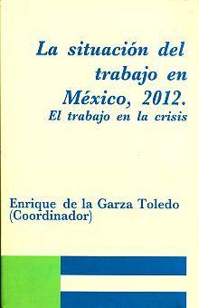 SITUACION DEL TRABAJO EN MEXICO 2012. EL TRABAJO EN LA CRISIS