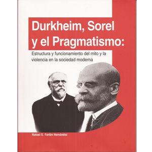 Durkheim, Sorel y el pragmatismo. Estructura y funcionamiento del mito y la violencia en la sociedad moderna