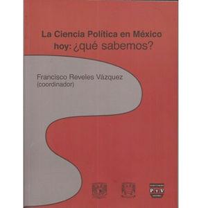 La ciencia política en México hoy: ¿qué sabemos?
