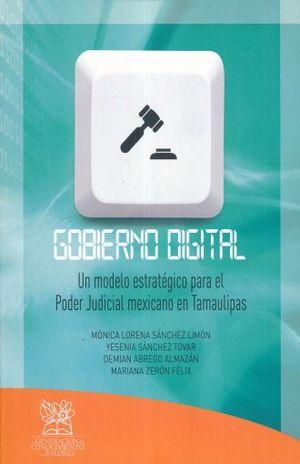 GOBIERNO DIGITAL. UN MODELO ESTRATEGICO PARA EL PODER JUDICIAL MEXICANO EN TAMAULIPAS