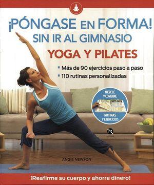 ¡Pongase en forma! Sin ir al gimnasio. Yoga y pilates / pd.