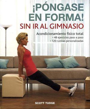 ¡Póngase en forma! Sin ir al gimnasio. Acondicionamiento físico total / pd.
