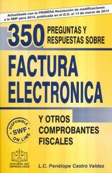 350 PREGUNTAS Y RESPUESTAS SOBRE FACTURA ELECTRONICA / 2 ED.