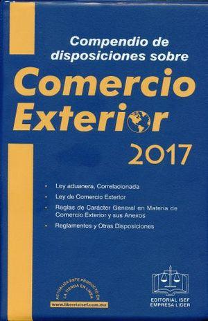 COMPENDIO DE COMERCIO EXTERIOR 2017 ECONOMICO (INCLUYE COMPLEMENTO COMPENDIO DE DISPOSICIONES SOBRE COMERCIO EXTERIOR 2017)