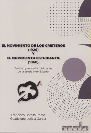 MOVIMIENTO DE LOS CRISTEROS 1926, EL. Y EL MOVIMIENTO ESTUDIANTIL 1968. TRAICION Y REPRESION DEL PODER DE LA IGLESIA Y DEL ESTADO