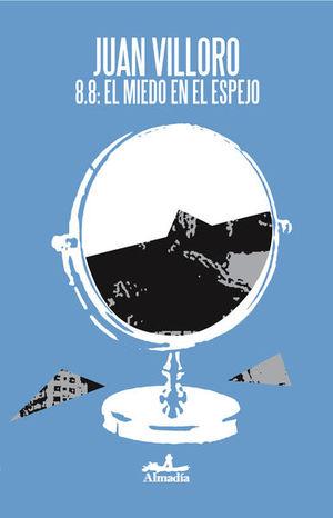 8.8 EL MIEDO EN EL ESPEJO. UNA CRONICA DEL TERREMOTO EN CHILE