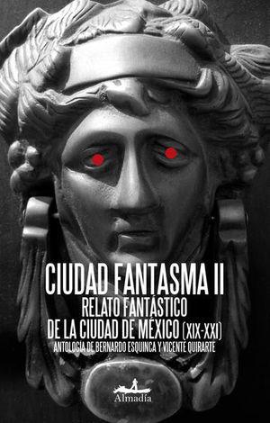 CIUDAD FANTASMA II. RELATO FANTASTICO DE LA CIUDAD DE MEXICO