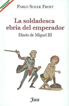 SOLDADESCA EBRIA DEL EMPERADOR, LA. DIARIO DE MIGUEL III