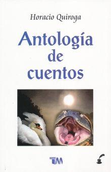 ANTOLOGIA DE CUENTOS / HORACIO QUIROGA
