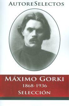 MAXIMO GORKI 1868-1936. SELECCION