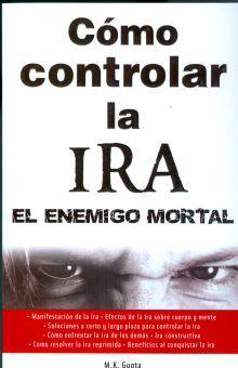 COMO CONTROLAR LA IRA. EL ENEMIGO MORTAL