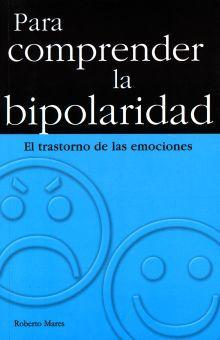 PARA COMPRENDER LA BIPOLARIDAD. EL TRASTORNO DE LAS EMOCIONES