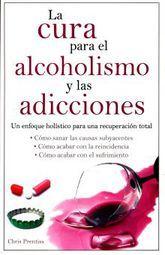 CURA PARA EL ALCOHOLISMO Y LAS ADICCIONES, LA. UN ENFOQUE HOLISTICO PARA LA RECUPERACION TOTAL