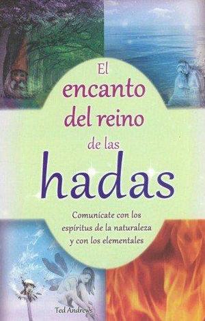 ENCANTO DEL REINO DE LAS HADAS, EL. COMUNICATE CON LOS ESPIRITUS DE LA NATURALEZA Y DE LOS ELEMENTOS