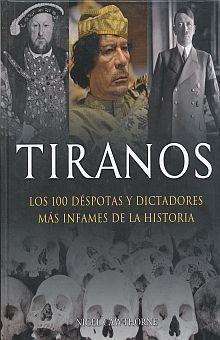 TIRANOS. LOS CIEN DESPOTAS Y DICTADORES MAS INFAMES DE LA HISTORIA / PD.