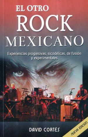 OTRO ROCK MEXICANO, EL. EXPERIENCIAS PROGRESIVAS SICODELICAS DE FUSION Y EXPERIMENTALES