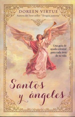 SANTOS Y ANGELES. UNA GUIA DE AYUDA CELESTIAL PARA CADA AREA DE TU VIDA