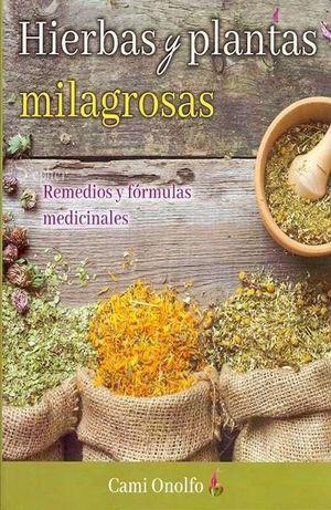 HIERBAS Y PLANTAS MILAGROSAS. REMEDIOS Y FORMULAS MEDICINALES