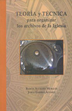 TEORIA Y TECNICA PARA ORGANIZAR LOS ARCHIVOS DE LA IGLESIA