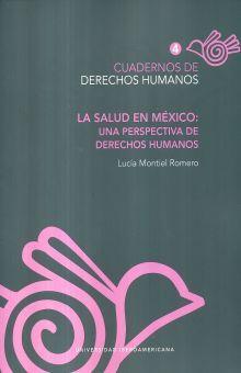 CUADERNOS DE DERECHOS HUMANOS 4. LA SALUD EN MEXICO. UNA PERSPECTIVA DE DERECHOS HUMANOS