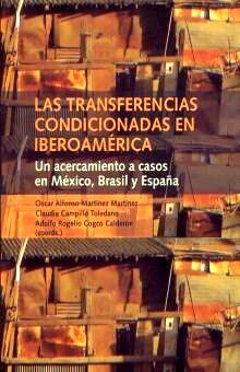 TRANSFERENCIAS CONDICIONADAS EN IBEROAMERICA, LAS. UN ACERCAMIENTO A CASOS EN MEXICO BRASIL Y ESPAÑA