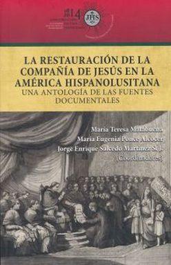RESTAURACION DE LA COMPAÑIA DE JESUS EN LA AMERICA HISPANOLUSITANA. UNA ANTOLOGIA DE LAS FUENTES DOCUMENTALES