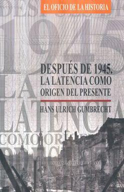 DESPUES DE 1945. LA LATENCIA COMO ORIGEN DEL PRESENTE