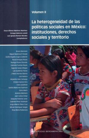 HETEROGENEIDAD DE LAS POLITICAS SOCIALES EN MEXICO INSTITUCIONES DERECHOS SOCIALES Y TERRITORIO, LA / VOL. II
