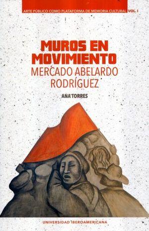 MUROS EN MOVIMIENTO. MERCADO ABELARDO RODRIGUEZ