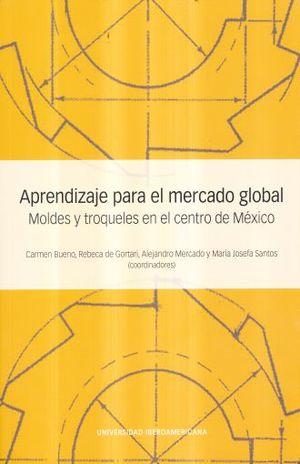 APRENDIZAJE PARA EL MERCADO GLOBAL. MOLDES Y TROQUELES EN EL CENTRO DE MEXICO