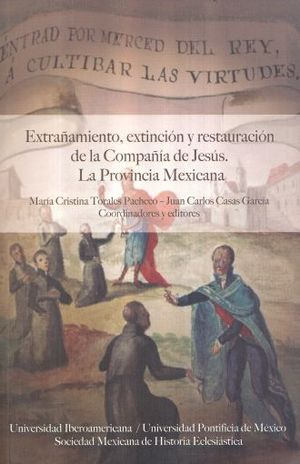 EXTRAÑAMIENTO EXTINCION Y RESTAURACION DE LA COMPAÑIA DE JESUS. LA PROVINCIA MEXICANA