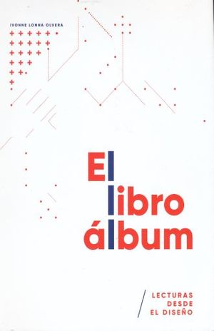 LIBRO ALBUM, EL. LECTURAS DESDE EL DISEÑO