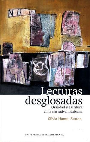LECTURAS DESGLOSADAS. ORALIDAD Y ESCRITURA EN LA NARRATIVA MEXICANA