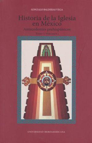 HISTORIA DE LA IGLESIA EN MEXICO. ANTECEDENTES PREHISPANICOS / TOMO 1 / VOL. 1
