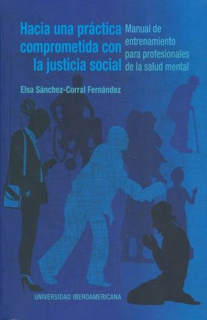 HACIA UNA PRACTICA COMPROMETIDA CON LA JUSTICIA SOCIAL. MANUAL DE ENTRENAMIENTO PARA PROFESIONALES DE LA SALUD MENTAL