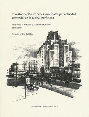 TRANSFORMACION DE CALLES VIRREINALES POR ACTIVIDAD COMERCIAL EN LA CAPITAL PORFIRIANA. FRANCISCO I MADERO Y LA AVENIDA JUAREZ 1890-1905 / PD.