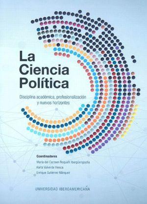 CIENCIA POLITICA, LA. DISCIPLINA ACADEMICA, PROFESIONALIZACION Y NUEVOS HORIZONTES
