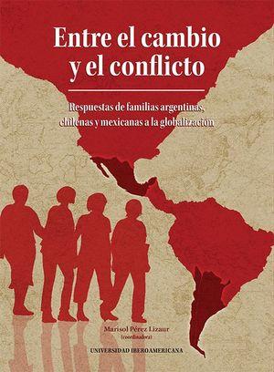 ENTRE EL CAMBIO Y EL CONFLICTO. RESPUESTAS DE FAMILIAS ARGENTINAS, CHILENAS Y MEXICANAS A LA GLOBALIZACION