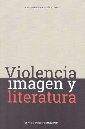 VIOLENCIA IMAGEN Y LITERATURA