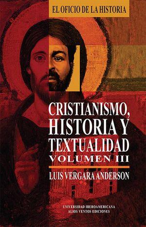 CRISTIANISMO, HISTORIA Y TEXTUALIDAD. VOL. III